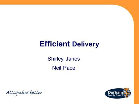 Efficient Delivery Shirley Janes Neil Pace. Previous System 7 very different thoughts around DFG 7 very different systems in operation HIA's weren't monitored.