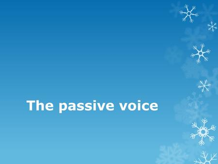 The passive voice. Active / Passive Verb Forms Sentences can be active or passive. Therefore, tenses also have active forms and passive forms. You.