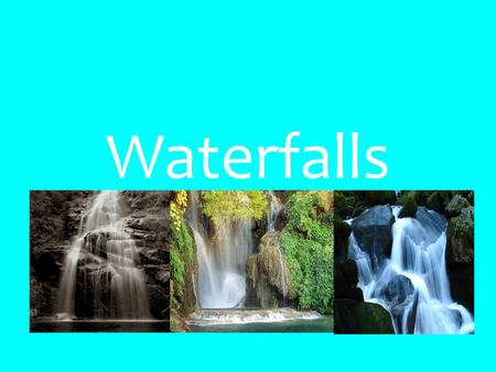 Waterfalls. How waterfalls are formed Waterfalls are formed when there is a layer soft rock is underneath a layer of harder rock. The soft rock is eroded.
