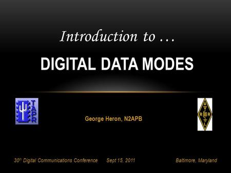 Introduction to … DIGITAL DATA MODES George Heron, N2APB