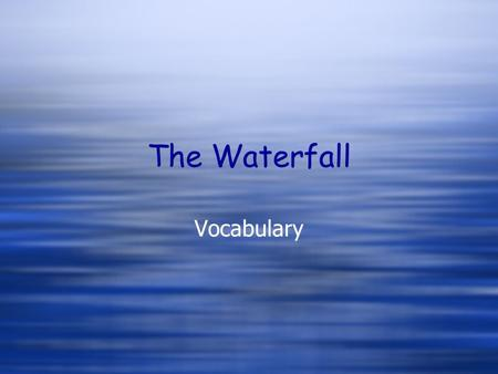 The Waterfall Vocabulary.