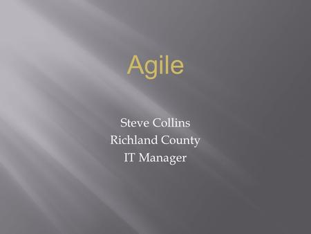 Steve Collins Richland County IT Manager Agile.  Have Fun  Learn About Agile  Tell Some Stories.