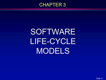 CHAPTER 3 SOFTWARE LIFE-CYCLE MODELS.
