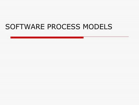 SOFTWARE PROCESS MODELS. Software Process Models  Process model (Life-cycle model) -steps through which the product progresses Requirements phase Specification.