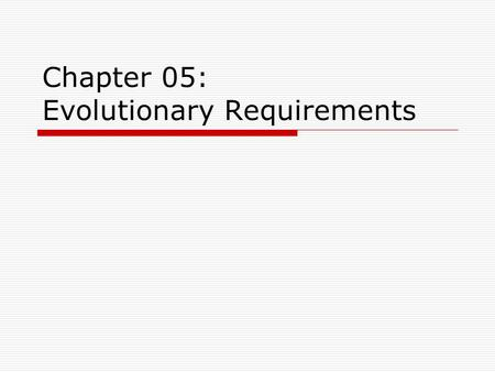 "Chapter 05: Evolutionary Requirements. 5.1. Definition : Requirements  ""Requirements are capabilities and conditions to which the system, and more broadly."