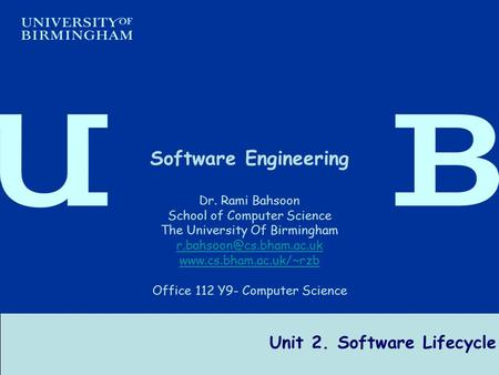 Software Engineering Dr R Bahsoon 1 Unit 2. Software Lifecycle Software Engineering Dr. Rami Bahsoon School of Computer Science The University Of Birmingham.