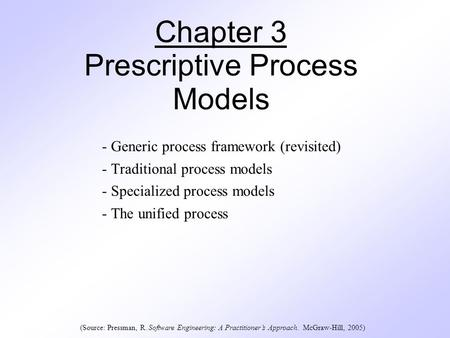 Chapter 3 Prescriptive Process Models - Generic process framework (revisited) - Traditional process models - Specialized process models - The unified process.