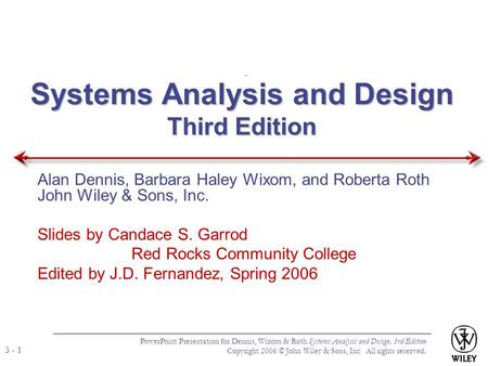 PowerPoint Presentation for Dennis, Wixom & Roth Systems Analysis and Design, 3rd Edition Copyright 2006 © John Wiley & Sons, Inc. All rights reserved.