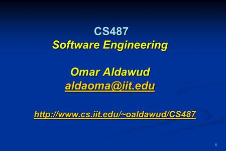 1 CS487 Software Engineering Omar Aldawud CS487 Software Engineering Omar Aldawud