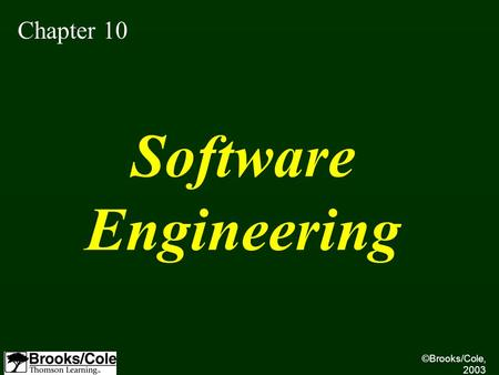 ©Brooks/Cole, 2003 Chapter 10 Software Engineering.