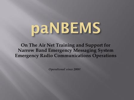 On The Air Net Training and Support for Narrow Band Emergency Messaging System Emergency Radio Communications Operations Operational since 2008!