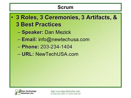 © Copyright 2002: All rights reserved Scrum 3 Roles, 3 Ceremonies, 3 Artifacts, & 3 Best Practices3 Roles, 3 Ceremonies, 3 Artifacts,