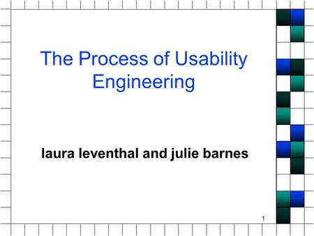 1 The Process of Usability Engineering laura leventhal and julie barnes.