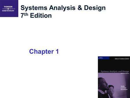 1 Systems Analysis & Design 7 th Edition Chapter 1.