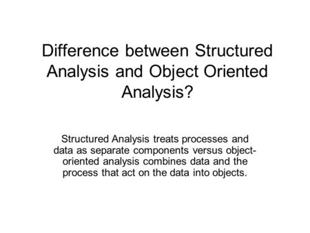 Difference between Structured Analysis and Object Oriented Analysis?