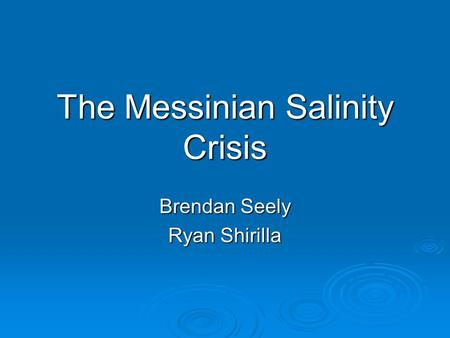 The Messinian Salinity Crisis Brendan Seely Ryan Shirilla.