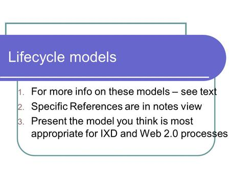 Lifecycle models For more info on these models – see text