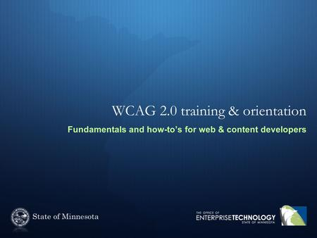 WCAG 2.0 training & orientation Fundamentals and how-to's for web & content developers.