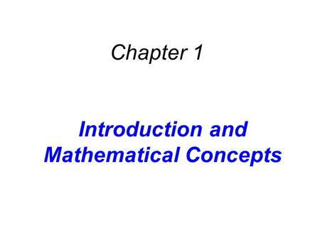 Introduction and Mathematical Concepts Chapter 1.
