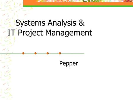 Systems Analysis & IT Project Management Pepper. System Life Cycle BirthDeathDevelopmentProduction.