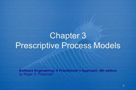 1 Chapter 3 Prescriptive Process Models Software Engineering: A Practitioner's Approach, 6th edition by Roger S. Pressman.