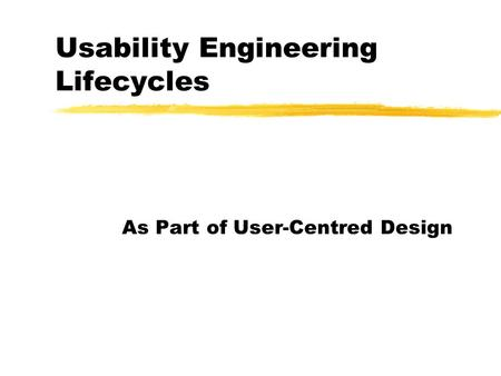 Usability Engineering Lifecycles As Part of User-Centred Design.