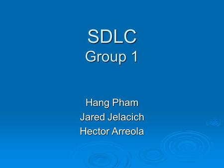 SDLC Group 1 Hang Pham Jared Jelacich Hector Arreola.
