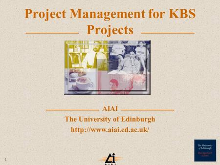 1 AIAI The University of Edinburgh  Project Management for KBS Projects.