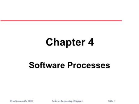 ©Ian Sommerville 2000 Software Engineering, Chapter 4 Slide 1 Chapter 4 Software Processes.