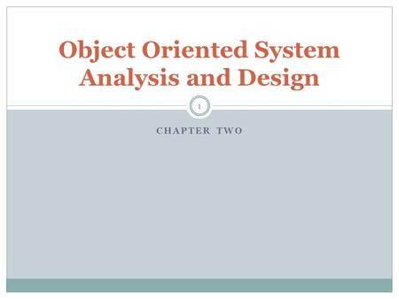 CHAPTER TWO Object Oriented System Analysis and Design 1.