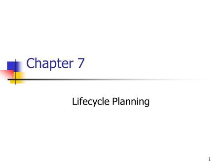 1 Chapter 7 Lifecycle Planning. 2 Lifecycles - Introduction A lifecycle model is a prescriptive model of what should happen between the first glimmer.