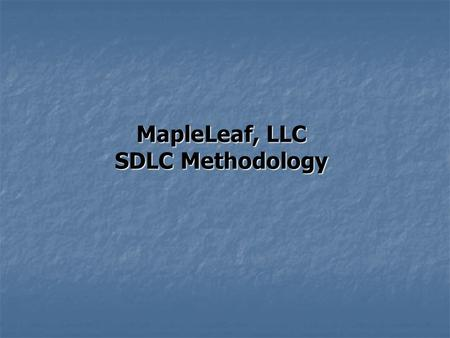MapleLeaf, LLC SDLC Methodology. MapleLeaf, LLC, has established standard phases and processes in regards to project management methodologies for planning.