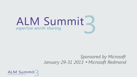 Sponsored by Microsoft January 29-31 2013  Microsoft Redmond.
