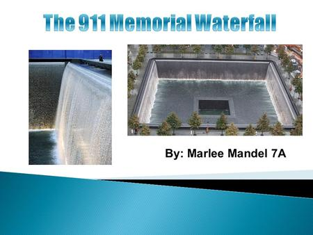 By: Marlee Mandel 7A. The 911 memorial is a memorial for all the civilians in the building and fire fighters who died on September 11, 2001 when the twin.