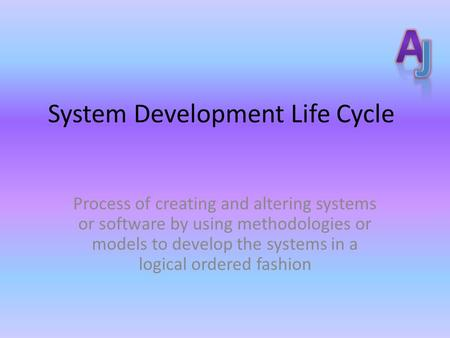 System Development Life Cycle Process of creating and altering systems or software by using methodologies or models to develop the systems in a logical.