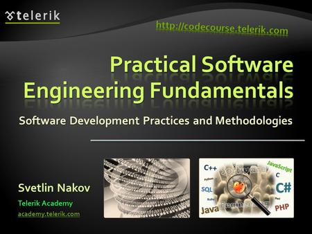 Software Development Practices and Methodologies Svetlin Nakov Telerik Academy academy.telerik.com.