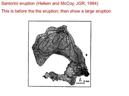 Santorini eruption (Heiken and McCoy, JGR, 1984) This is before the the eruption; then show a large eruption.