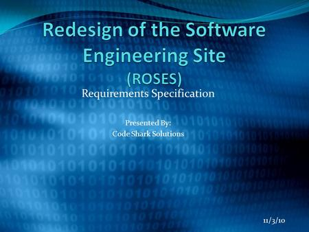 Requirements Specification Presented By: Code Shark Solutions 11/3/10.