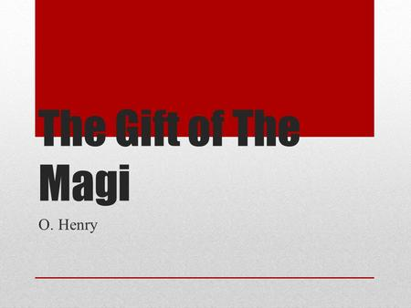The Gift of The Magi O. Henry.