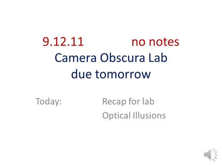 9.12.11no notes Camera Obscura Lab due tomorrow Today:Recap for lab Optical Illusions.