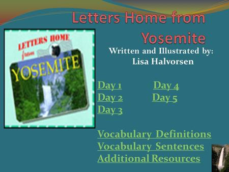 Written and Illustrated by: Lisa Halvorsen Day 1Day 1 Day 4Day 4 Day 2Day 2 Day 5Day 5 Day 3 Vocabulary Definitions Vocabulary Sentences Additional Resources.
