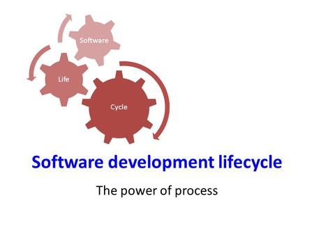 Software development lifecycle The power of process Cycle Life Software.
