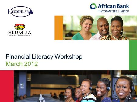 1 Financial Literacy Workshop March 2012. Contents Key role players Shareholders Benefits and risks of being a shareholder Hlumisa and Eyomhlaba trading.