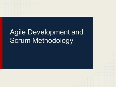 Agile Development and Scrum Methodology. Overview Discuss Agile and Scrum What it is Benefits Negatives Let's look at IAB data.
