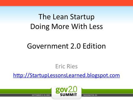 Eric Ries  The Lean Startup Doing More With Less Government 2.0 Edition.