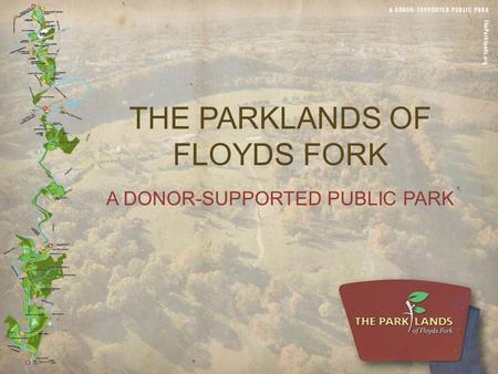 THE PARKLANDS OF FLOYDS FORK A DONOR-SUPPORTED PUBLIC PARK.