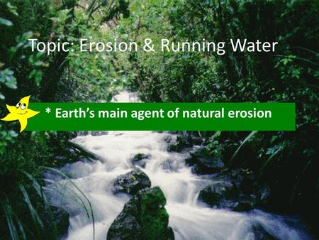 Topic: Erosion & Running Water