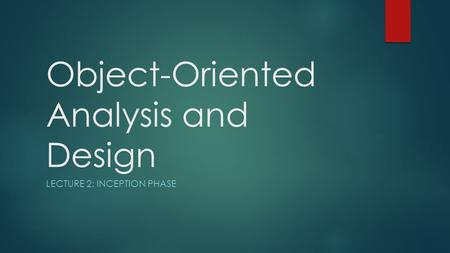 Object-Oriented Analysis and Design LECTURE 2: INCEPTION PHASE.