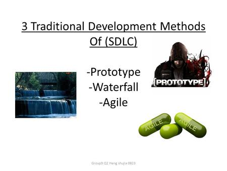 3 Traditional Development Methods Of (SDLC) -Prototype -Waterfall -Agile Group9 Q2 Heng shujia 0823.