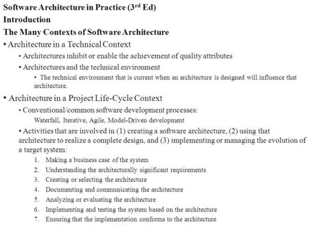 Software Architecture in Practice (3 rd Ed) Introduction The Many Contexts of Software Architecture Architecture in a Technical Context Architectures inhibit.